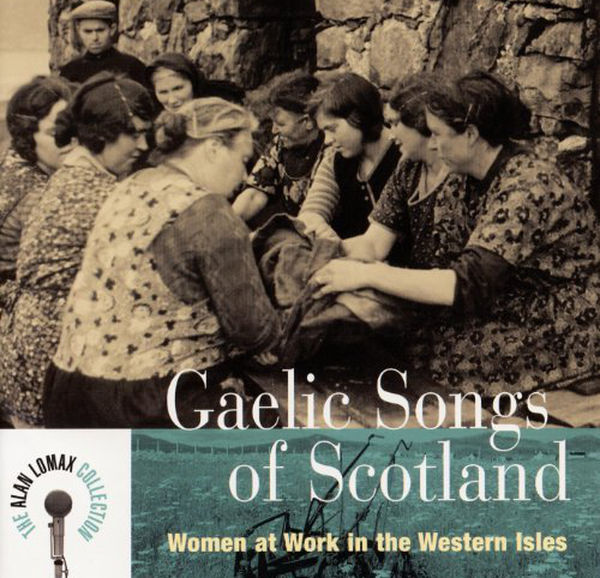 Gaelic Songs of Scotland - Women at Work in the Western Isles album cover